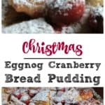 Christmas Eggnog Cranberry Bread Pudding with Vanilla Rum Sauce