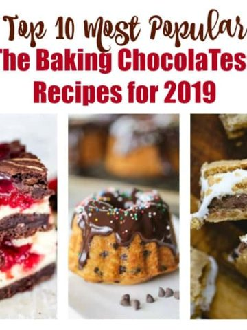 Top 10 Most Popular Baking ChocolaTess Recipes for 2019